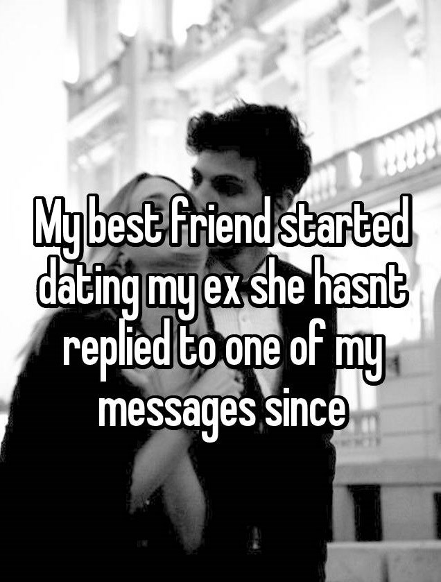 I sort of dated my best friends ex.