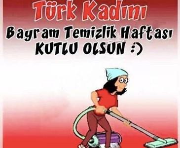 Ey Türk Kadını Bayram Temizliği Haftamız Kutlu Olsun Kolay Gelsin