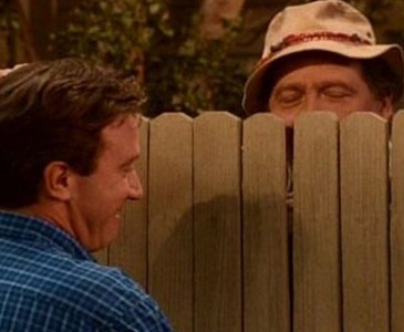 On The Tv Show Home Improvement Actor Tim Allen Often Chatted With His Neighbor On The Other Side Of The Fence Do You Have Any Over The Fence Or Front Porch Neighbors