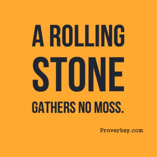 rolling stone gathers no moss A rolling stone gathers no moss is an old proverb, credited to publilius syrus, who in his sententiae states, people who are always moving, with no roots in one place or another, avoid responsibilities and cares.