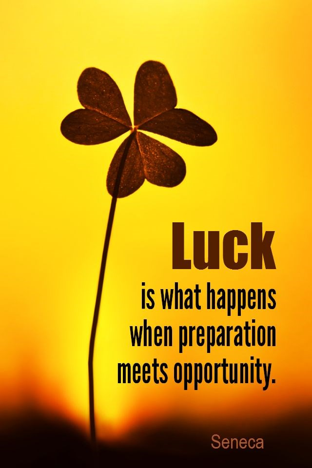 luck success and preparation meeting opportunity essay Oprah winfrey — 'i believe luck is preparation meeting opportunity if you hadn't been prepared when the opportunity came along, you wouldn't have been l.