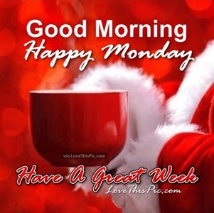 Good Morning Happy Monday Have A Great Week Toluna